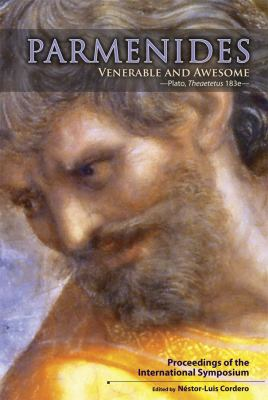 Parmenides, Venerable and Awesome: Proceedings of the International Symposium 9781930972339