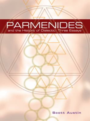 Parmenides and the History of Dialectic: Three Essays 9781930972193