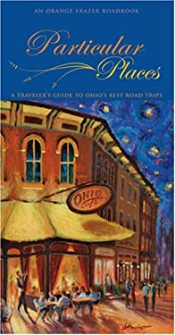 Particular Places: A Traveler's Guide to Ohio's Best Road Trips 9781933197449