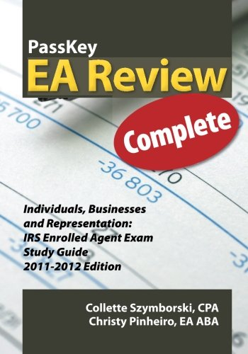Passkey EA Review Complete: Individuals, Businesses and Representation: IRS Enrolled Agent Exam Study Guide 2011-2012 Edition 9781935664086
