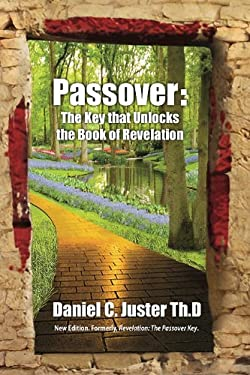 Passover: The Key That Unlocks the Book of Revelation 9781936716210