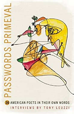 Passwords Primeval: 20 American Poets in Their Own Words 9781934414958