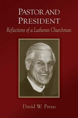Pastor and President: Reflections of a Lutheran Churchman 9781932688641