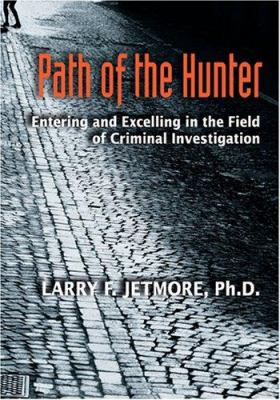 Path of the Hunter: Entering and Excelling in the Field of Criminal Investigation [With CDROM] 9781932777406