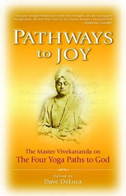 Pathways to Joy: The Master Vivekananda on the Four Yoga Paths to God 9781930722675