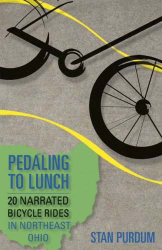 Pedaling to Lunch: Bike Rides and Bites in Northeast Ohio 9781931968591