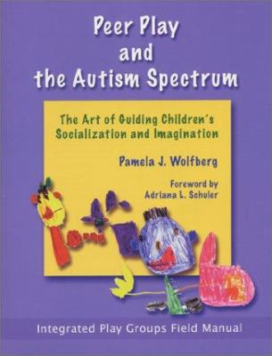 Peer Play and the Autism Spectrum: The Art of Guiding Children's Socialization and Imagination 9781931282178