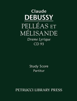 Pelleas Et Melisande - Study Score 9781932419917