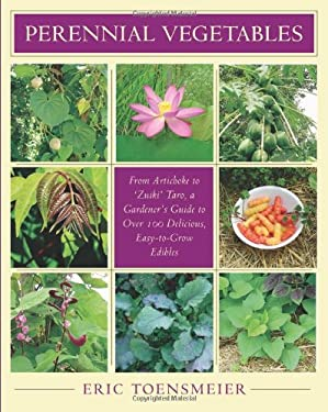 Perennial Vegetables: From Artichokes to Zuiki Taro, a Gardener's Guide to Over 100 Delicious and Easy to Grow Edibles 9781931498401