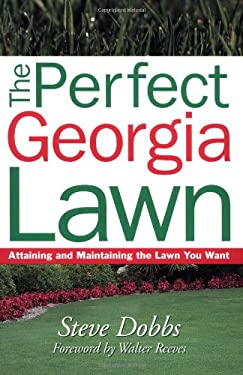 The Perfect Georgia Lawn: Attaining and Maintaining the Lawn You Want 9781930604704