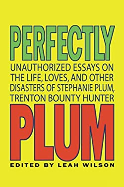 Perfectly Plum: Unauthorized Essays on the Life, Loves, and Other Disasters of Stephanie Plum, Trenton Bounty Hunter 9781933771045