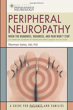 Peripheral Neuropathy: When the Numbness, Weakness, and Pain Won't Stop 9781932603590