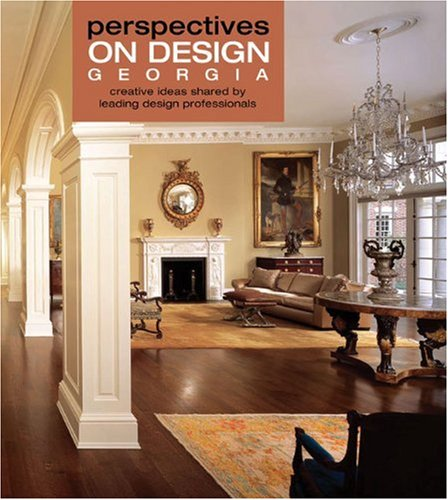 Perspectives on Design Georgia: Design Philosophies Expressed by Georgia's Leading Professionals 9781933415680