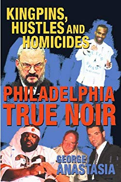 Philadelphia True Noir: Kingpins, Hustles and Homicides 9781933822266