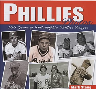 Phillies Photos: 100 Years of Philadelphia Phillies Images 9781933197586