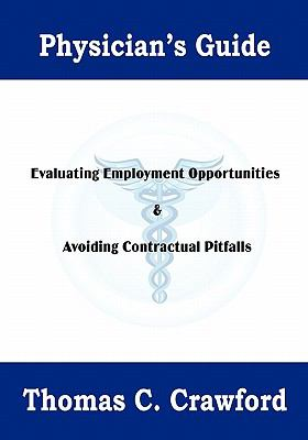 Physician's Guide: Evaluating Employment Opportunities & Avoiding Contractual Pitfalls 9781936780235