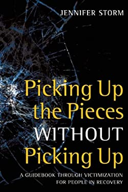 Picking Up the Pieces Without Picking Up: A Guidebook Through Victimization for People in Recovery 9781936290642