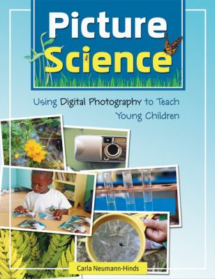 Picture Science: Using Digital Photography to Teach Young Children 9781933653235