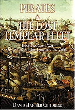 Pirates and the Lost Templar Fleet: The Secret Naval War Between the Templars & the Vatican 9781931882187