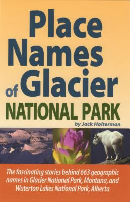 Place Names of Glacier National Park: Including Waterton Lakes National Park 9781931832687