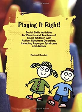 Playing It Right!: Social Skills Activites for Parents and Teachers of Young Children with Autism Spectrum Disorders, Including Asperger 9781931282819