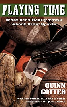 Playing Time: What Kids Really Think about Kids' Sports 9781934074411