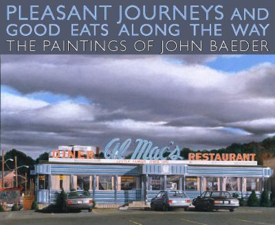 Pleasant Journeys and Good Eats Along the Way: The Paintings of John Baeder 9781934110225