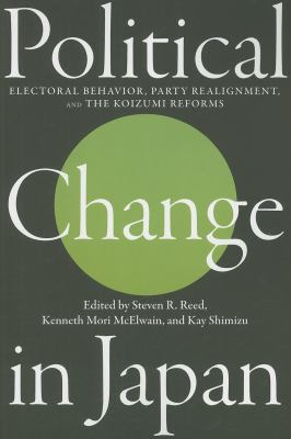 Political Change in Japan: Electoral Behavior, Party Realignment, and the Koizumi Reforms 9781931368148