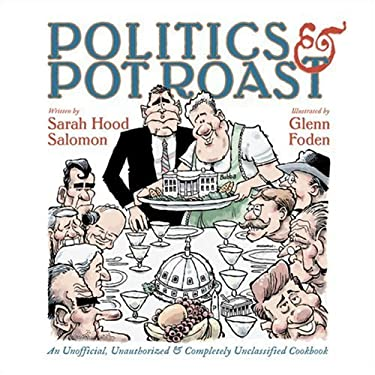 Politics & Pot Roast: An Unofficial, Unauthorized & Completely Unclassified Cookbook 9781931721790