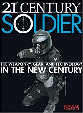 Popular Science: 21st Century Soldier: The Weaponry, Gear, and Technology in the New Century 9781931933162