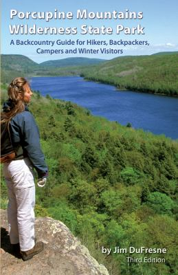 Porcupine Mountains Wilderness State Park: A Backcountry Guide for Hikers, Backpackers, Campers and Winter Visitors 9781933272160