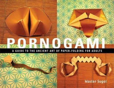 Pornogami: A Guide to the Ancient Art of Paper-Folding for Adults 9781931160285