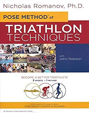 Pose Method of Triathlon Techniques: Become the Best Triathlete You Can Be. 3 Sports - 1 Method 9781934013021