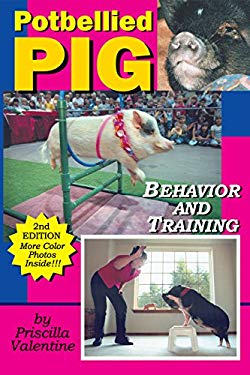 Potbellied Pig Behavior and Training, Revised Edition: A Complete Guide for Solving Behavioral Problems in Vietnamese Potbellied Pigs 9781930580749