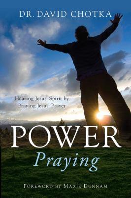Power Praying: Hearing Jesus' Spirit by Praying Jesus' Prayer 9781935012061