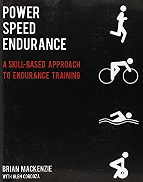 Power Speed Endurance: A Skill-Based Approach to Endurance Training 9781936608614