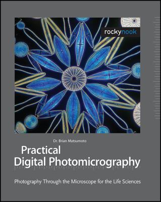 Practical Digital Photomicrography: Photography Through the Microscope for the Life Sciences 9781933952079