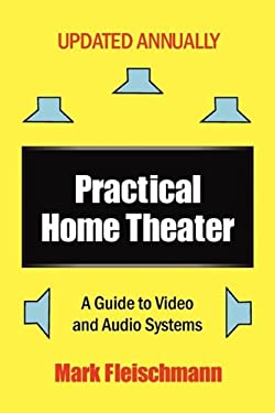 Practical Home Theater: A Guide to Video and Audio Systems 9781932732115