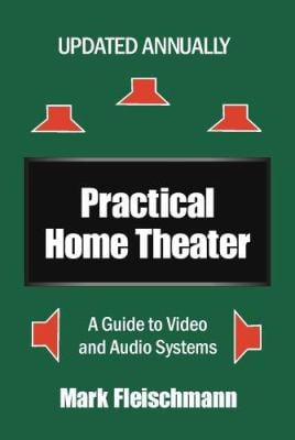 Practical Home Theater: A Guide to Video and Audio Systems (2006 Edition 9781932732078