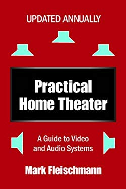 Practical Home Theater: A Guide to Video and Audio Systems 9781932732085