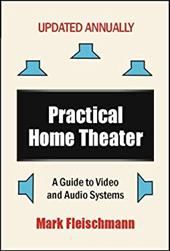 Practical Home Theater: A Guide to Video and Audio Systems (2008 Edition)
