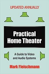 Practical Home Theater: A Guide to Video and Audio Systems (2009 Edition)