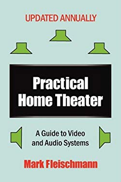 Practical Home Theater: A Guide to Video and Audio Systems (2009 Edition) 9781932732108