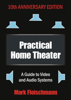 Practical Home Theater: A Guide to Video and Audio Systems 9781932732139