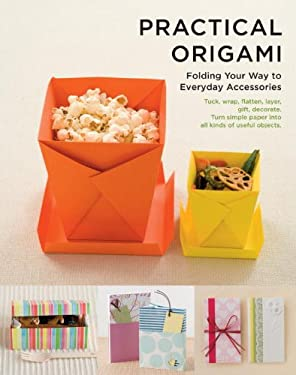 Practical Origami: Folding Your Way to Everyday Accessories 9781935654407