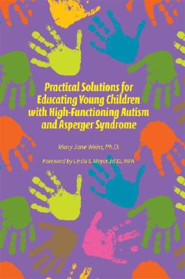 Practical Solutions for Educating Young Children with High Functioning Autism and Asperger Syndrome 9781934575147