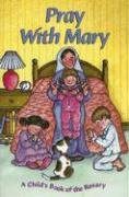 Pray with Mary: A Child's Book of the Rosary 9781933178387