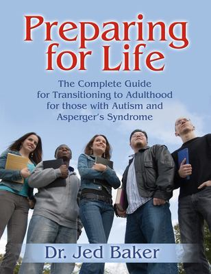 Preparing for Life: The Complete Guide for Transitioning to Adulthood for Those with Autism and Asperger's Syndrome 9781932565331