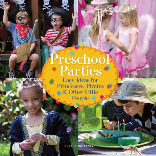 Preschool Parties: Easy Ideas for Princesses, Pirates and Other Little People 9781936096176