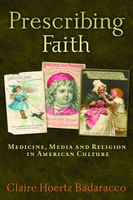 Prescribing Faith: Medicine, Media, and Religion in American Culture 9781932792898
